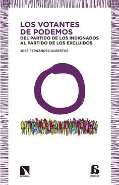 Los votantes de Podemos : del partido de los indignados al partido de los excluídos / José Fernández-Albertos.     Catarata, 2015