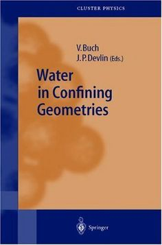 Water in Confining Geometries (Springer Series in Cluster Physics) by V. Buch. $151.20. 487 pages. Publisher: Springer; 1 edition (June 4, 2003). Written by leading experts in the field, this book gives a wide-ranging and coherent treatment of water in confining geometries. It compiles and relates interdisciplinary work on this hot topic of research important in many areas of science and technology.                            Show more                               Show less