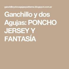 Ganchillo y dos Agujas: PONCHO JERSEY Y FANTASÍA