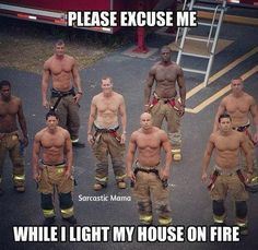 Why can't the firemen across the street look like this? Why must they all be soft and round?!?! I don't think I would mind it being there if they looked like this! LOL!