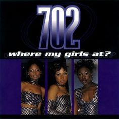 "The girl group 702 and their single, ""Where My Girls At?"" 