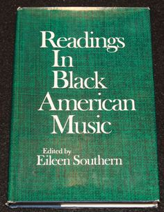 """""""Readings in Black American Music"""", Compiled and Edited by Eileen Southern, 1971 hardcover. Source essays on the historical and cultural relevance and function of black music in America. Collected works span the time from early colonization through the end of the Civil War. Deeply engaging."""