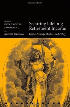 Securing Lifelong Retirement Income: Global Annuity Markets and Policy (Pensions Research Council) by Olivia S. Mitchell. $99.00. Publisher: Oxford University Press, USA (July 21, 2011). Publication: July 21, 2011. 288 pages. Series - Pensions Research Council