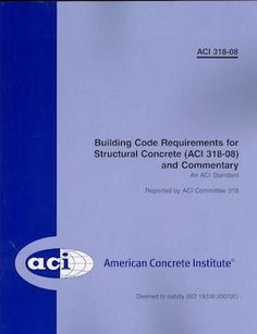 Building Code Requirements for Structural Concrete and Commentary (ACI 318-08, ISO 19338:2007(E))