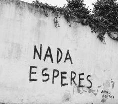 Nada esperes!  #calle #lavidaesarte