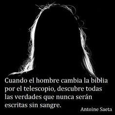 Antoine Saeta, Frases, quotes, poesía, poema, poeta, escritor, amor, romanticismo, verso, versos, ateísmo, religión, hombre.