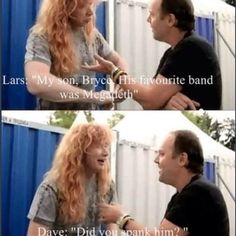 Hahaha Gotta love Dave Mustaine...and well Megadeth in general.