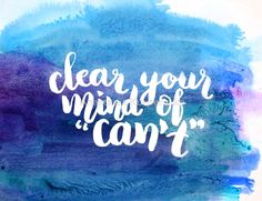 Clear your mind of can't by Anastasiia Kucherenko Inspirational motivational calligraphy quote in ink and watercolor available to buy as print for presents and gifts
