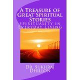 A Treasure of Great Spiritual Stories: Spirituality in Everyday Living (Spirituality Series) (Kindle Edition)By Dr. Sukhraj S. Dhillon