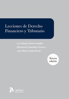 Lecciones de derecho financiero y tributario / Luis Manuel Alonso González, Montserrat Casanellas Chuecos, José María Tovillas Morán