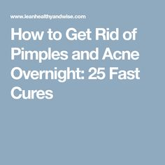 How to Get Rid of Pimples and Acne Overnight: 25 Fast Cures