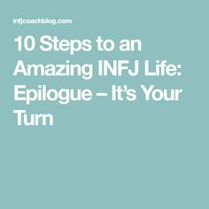 10 Steps to an Amazing INFJ Life: Epilogue – It's Your Turn