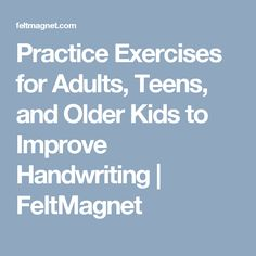 Practice Exercises for Adults, Teens, and Older Kids to Improve Handwriting | FeltMagnet