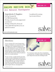 www.salvenaturals.com RECIPE #7 All Natural Toothpaste  Ingredients & Supplies:  1/4 Cup Coconut Oil 5-6 TBS Baking Soda 10 drops of your favorite peppermint essential oil 10 drops of SALVE's Neem oil 3 tsp xylitol OR 1 tsp Stevia (as an optional sweeter) 1 small bowl for mixing 1 jar to store leftover All Natural Toothpaste, Organic Skin Care Lines, Salve Recipes, Neem Oil, Small Bowl, Mineral Oil, Tbs, Stevia, Recipe Box