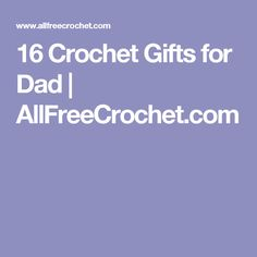 16 Crochet Gifts for Dad | AllFreeCrochet.com
