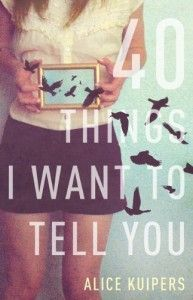 40 Thing I Want to tell You - Alice Kuipers