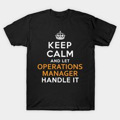 Operations Manager Shirt Keep Calm And Let handle it T-Shirt  #birthday #gift #ideas #birthyears #presents #image #photo #shirt #tshirt #sweatshirt