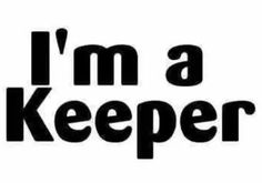 Im a keeper! Love Quotes, Inspirational Quotes, Funny Qoutes, Real Talk, Stencil, Logos, Trust, Qoutes Of Love, Life Coach Quotes