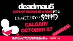 Friday, October 27th - Cemetery Of Sound w/ Deadmau5 @ BMO Centre — EDM Canada