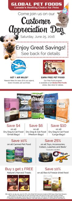 Join the Global Pet Foods store in Brampton (2933 Queen Street & Airport Road) for their Customer Appreciation Event!  There will be special discounts on a variety of pet food and free giveaways. We will also have manufacture representatives onsite from 11 am - 3 pm to discuss their products. Toys, treats and other accessories will also be on sale.