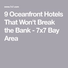 9 Oceanfront Hotels That Won't Break the Bank - 7x7 Bay Area