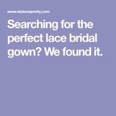 Searching for the perfect lace bridal gown? We found it.