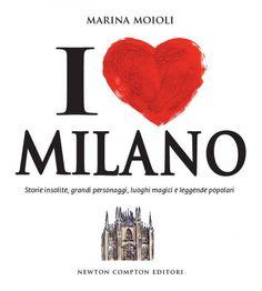 M<3 I love Milano | Marina Moioli | Newton Compton Editore