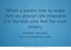 When a parent tries to make their ex-spouse's life miserable it is the kids who feel the most misery.