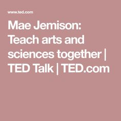 Mae Jemison: Teach arts and sciences together | TED Talk | TED.com