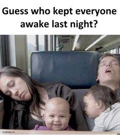 Guess Who Kept Everyone Awake Last Night? :)
