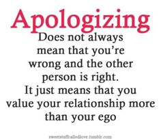 Unless you're apologizing continuously and then it might be time for a change... ?