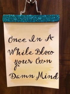 Once In A While Blow Your Own Damn Mind by CocoLeePartyof4 on Etsy