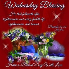 Wednesday blessing. Proverbs 21:21- Have a Blessed Day With Love!