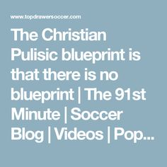 The Christian Pulisic blueprint is that there is no blueprint | The 91st Minute | Soccer Blog | Videos | Pop-Culture