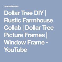 Dollar Tree DIY | Rustic Farmhouse Collab | Dollar Tree Picture Frames | Window Frame - YouTube