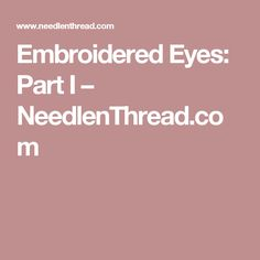 Embroidered Eyes: Part I – NeedlenThread.com