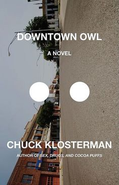 Downtown Owl author: Chuck Klosterman book cover design: Paul Sahre