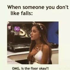 I need to start saying that when someone I don't like falls. But I might get in trouble. WHO CARES THO!!!!