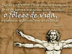 """""""Então o Senhor Deus formou o homem do pó da terra e soprou em sua narinas o fôlego de vida, e o o homem se toronou um ser vivente."""" Gênesis 2:7"""