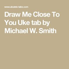 Draw Me Close To You Uke tab by Michael W. Smith
