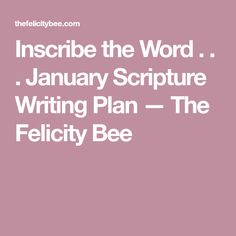Inscribe the Word . . . January Scripture Writing Plan — The Felicity Bee