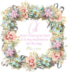 Psalm - Oh how I love thy law, I meditate on it all day long. Bible Scriptures, Bible Quotes, Gospel Quotes, Scripture Verses, Jesus Quotes, True Friends, Great Friends, Yes And Amen, Christian World