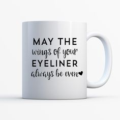 May The Wings of Your EYELINER always be even MUG