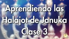 0503: Januka / Clase 3 - Aprendiendo las Halajot de los Jaguim