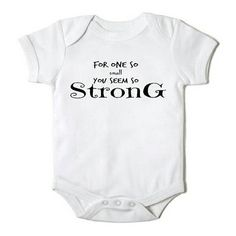 For One So Small You Seem So Strong Onesie/ Bodysuit