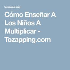 Cómo Enseñar A Los Niños A Multiplicar - Tozapping.com