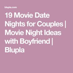 19 Movie Date Nights for Couples | Movie Night Ideas with Boyfriend | Blupla