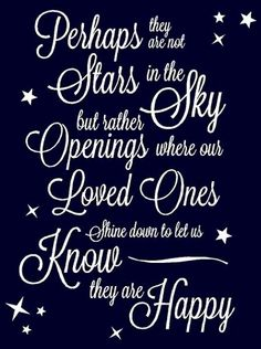 Perhaps they are not ⭐ Stars in the Sky but rather Openings where our Loved Ones ⭐ Shine down to let us Know they are Happy ⭐ ❤ Trudi