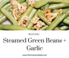 Steamed Green Beans + Garlic