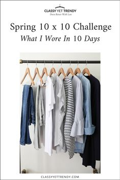 """10 X 10 Spring Challenge: What I Wore In 10 Days - The last two weeks I put my Spring capsule wardrobe to the test by doing a """"10×10 Challenge"""". If you use a capsule wardrobe system, you can do this challenge by wearing 10 items for 10 straight days. You wear a few clothes in your closet and have several outfit ideas..."""